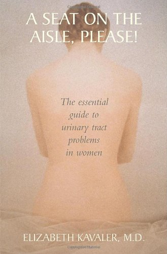 A Seat on the Aisle, Please!: The Essential Guide to Urinary Tract Problems in Women    q