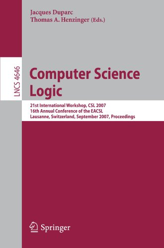Computer Science Logic: 21 International Workshop, CSL 2007, 16th Annual Conference of the EACSL, Lausanne, Switzerland, September 11-15, 2007, Procee