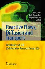Reactive Flows, Diffusion and Transport: From Experiments via Mathematical Modeling to Numerical Simulation and Optimization Final Report of SFB (Coll