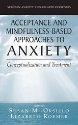 Acceptance and Mindfulness-Based Approaches to Anxiety: Conceptualization and Treatment