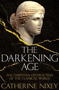 the darkening age: the christian destruction of the cl ical world