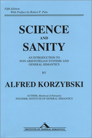 Science and Sanity: An Introduction to Non-Aristotelian Systems and General Semantics