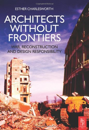Architects Without Frontiers: War, Reconstruction and Design Responsibility