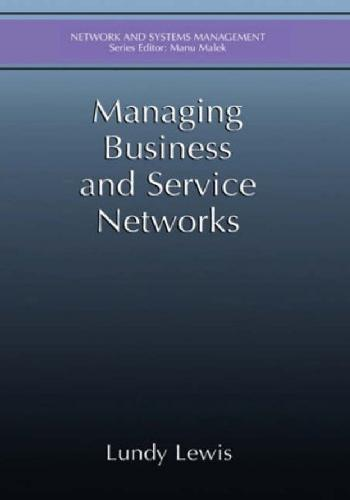 Managing Business and Service Networks ( Ntework And Systems Management Series)
