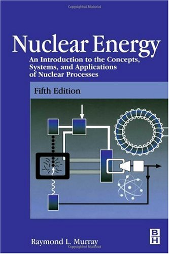 Nuclear Energy, Fifth Edition: An Introduction to the Concepts, Systems, and Applications of Nuclear Processes