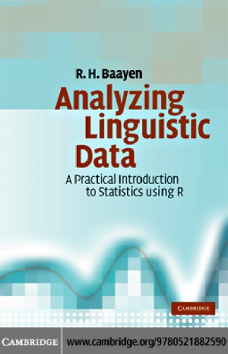 Analyzing linguistic data : a practical introduction to statistics using R