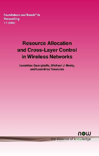 Resource Allocation and Cross Layer Control in Wireless Networks