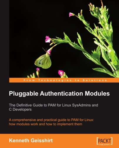 Pluggable Authentication Modules: The Definitive Guide to PAM for Linux SysAdmins and C Developers: A comprehensive and practical guide to PAM for Lin