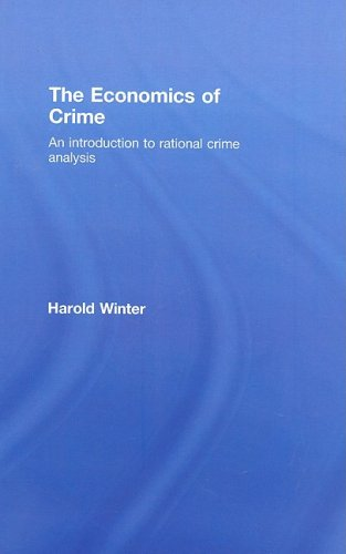The Economics of Crime: An Introduction to Rational Crime Analysis
