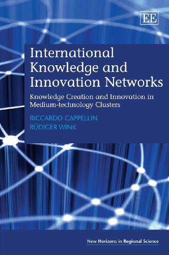 International Knowledge and Innovation Networks: Knowledge Creation and Innovation in Medium-Technology Clusters (New Horizons in Regional Science)