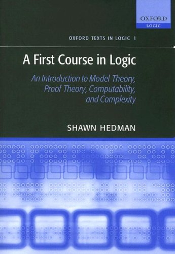 A First Course in Logic: An Introduction to Model Theory, Proof Theory, Computability, and Complexity