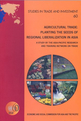 Agricultural Trade: Planting the Seeds of Regional Liberalization in Asia - A Study by the Asia-Pacific Research and Training Network on Trade