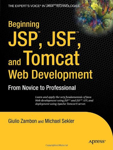 Beginning JSP™, JSF™ and Tomcat™ Web Development: From Novice to Professional