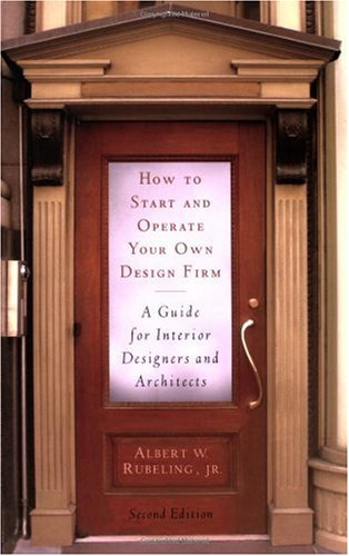 How to Start and Operate Your Own Design Firm, : A Guide for Interior Designers and Architects