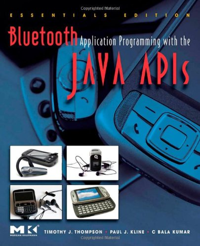 Bluetooth Application Programming with the Java APIs Essentials Edition (The Morgan Kaufmann Series in Networking)