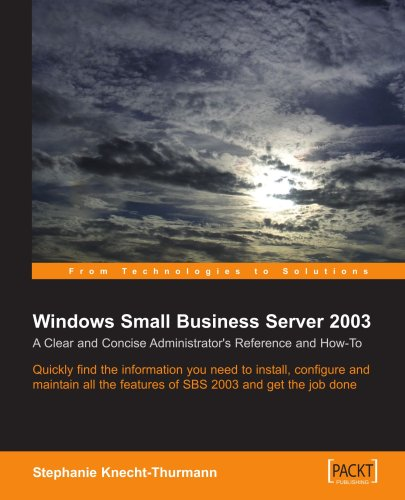 Microsoft Small Business Server SBS 2003: A Clear and Concise Administrators Reference and How-To