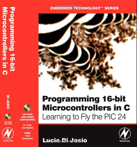 Programming 16-Bit PIC Microcontrollers in C: Learning to Fly the PIC 24