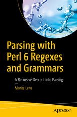 Parsing with Perl 6 Regexes and Grammars. A Recursive Descent into Parsing
