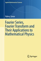 Fourier Series, Fourier Transform and their Applications to Mathematical Physics