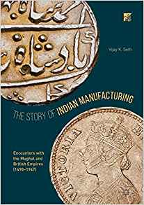 The Story of Indian Manufacturing: Encounters with the Mughal and British Empires (1498–1947)