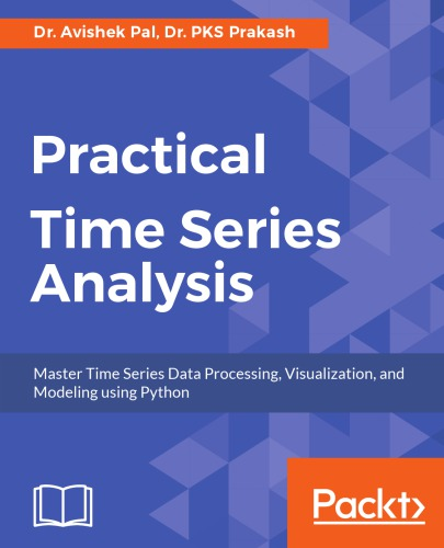 Practical time series analysis: master time series data processing, visualization, and modeling using Python