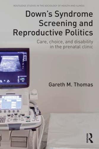 Down's Syndrome Screening and Reproductive Politics: Care, Choice, and Disability in the Prenatal Clinic