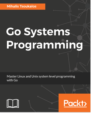 Go Systems Programming. Master Linux and Unix system level programming with Go