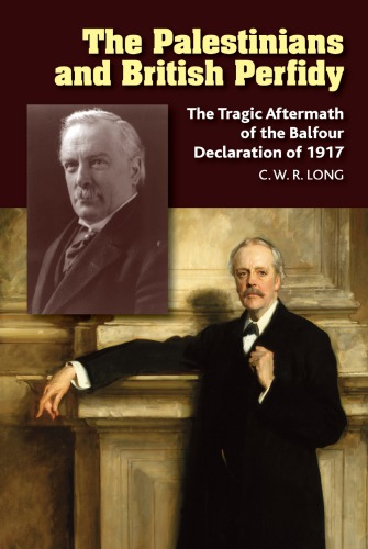 The Palestinians and British Perfidy: The Tragic Aftermath of the Balfour Declaration of 1917