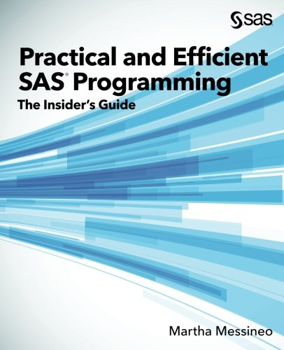 Practical and Efficient SAS Programming: The Insider's Guide