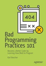 Bad Programming Practices 101. Become a better Coder by learning how (Not) to program