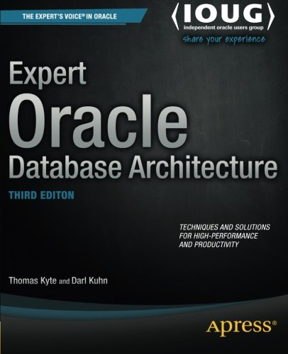Expert Oracle database architecture : techniques and solutions for high-performance and productivity