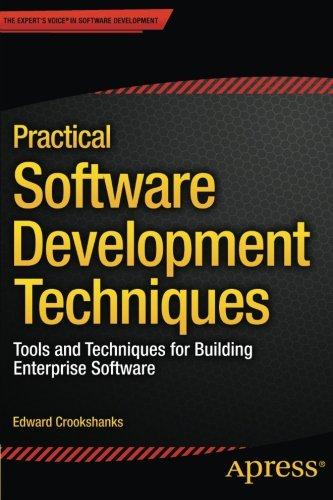 Practical software development techniques : tools and techniques for building enterprise software
