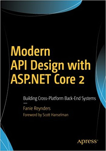 Modern API Design with ASP.NET Core 2. Building Cross-Platform Back-End Systems