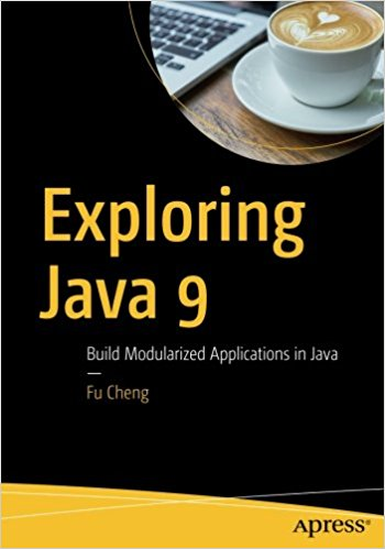 Exploring Java 9. Build Modularized Applications in Java