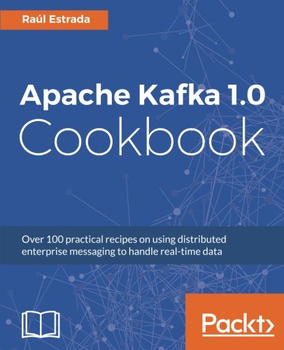 Apache Kafka 1.0 Cookbook