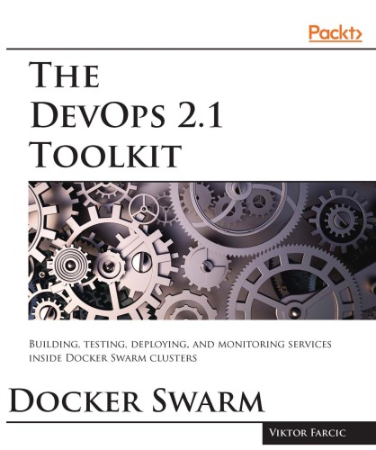 The DevOps 2.1 toolkit : Docker Swarm
