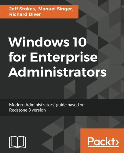 Windows 10 for Enterprise Administrators: Modern Administrators' guide based on Redstone 3 version
