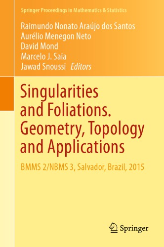 Singularities and Foliations. Geometry, Topology and Applications : BMMS 2/NBMS 3, Salvador, Brazil, 2015