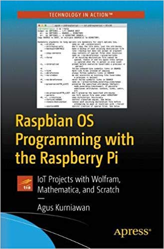 Raspbian OS Programming with the Raspberry Pi: IoT Projects with Wolfram, Mathematica, and Scratch