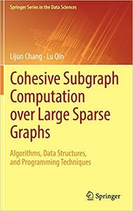 Cohesive Subgraph Computation over Large Sparse Graphs: Algorithms, Data Structures, and Programming Techniques