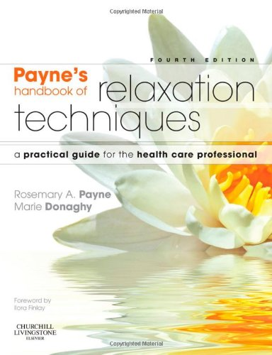 Payne's Handbook of Relaxation Techniques: A Practical Guide for the Health Care Professional