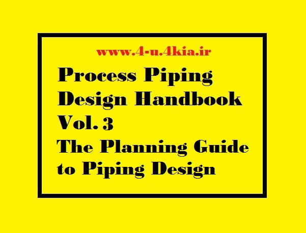 دانلود هندبوک پروسه طراحی پایپینگ جلد 3 : راهنمای نقشه کشی برای طراحی پایپینگ