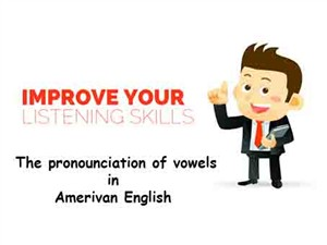 The pronounciation of vowels  in  Amerivan English
