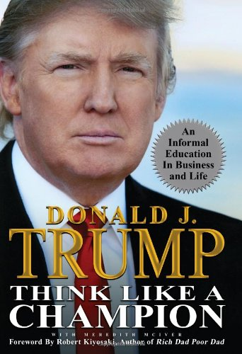 Donald J. Trump - Think Like a Champion_ An Informal Education In Business and Life