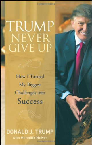 Donald J. Trump - Trump Never Give Up_ How I Turned My Biggest Challenges into Success