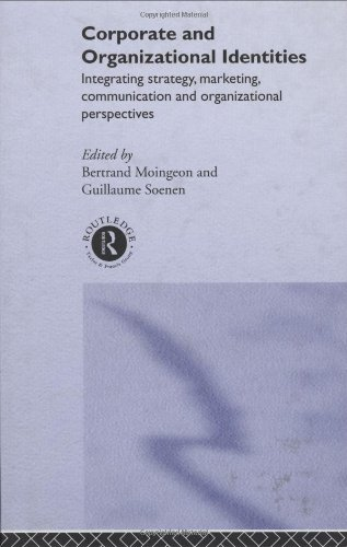 Corporate and Organizational Identities_ Integrating Strategy, Marketing, Communication and Organizational Perspectives