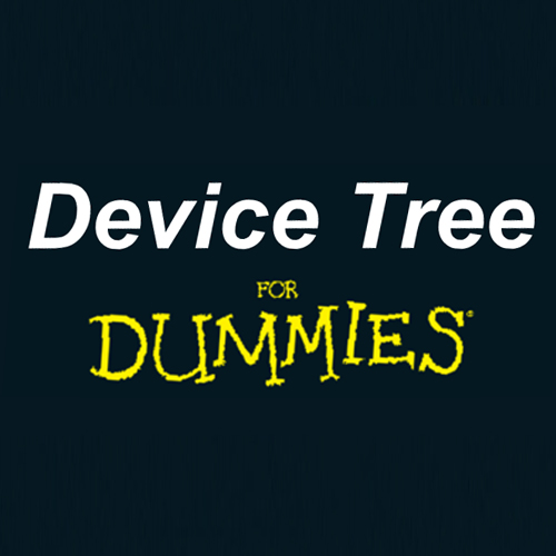Device Tree For Dummies