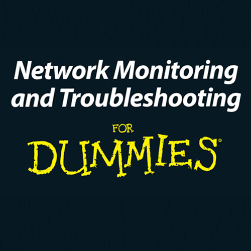 Network Monitoring & Troubleshooting For Dummies