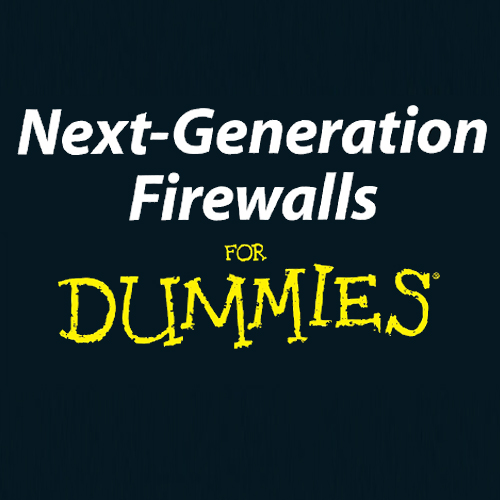 Next Generation Firewalls For Dummies