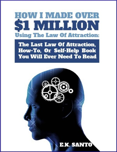 How I Made Over $1 Million Using the Law of Attraction: The Last Law of Attraction, How-To, Or Self-Help Book You Will EVER Need To Read